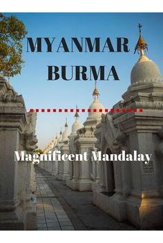 Mandalay is a city where you will not get bored quickly.