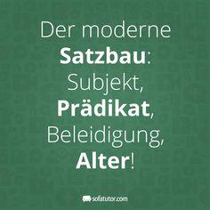 """""""Der moderne Satzbau: Subjekt, Prädikat, Beleidigung, Alter!"""" Hier gibt es noch mehr witzige Sprüche: https://www.facebook.com/sofatutor.lehrermagazin/"""