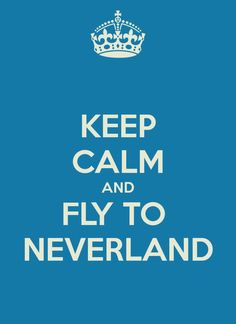 KEEP CALM AND FLY TO NEVERLAND - KEEP CALM AND CARRY ON Image ...