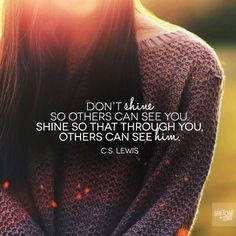 """The answer isn't """"don't shine,"""" but for whom you shine!"""