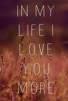 "awesome Love quote idea - Beatles lyrics ""In my life I love you more&quot... Check more at https://quotesviral.net/love-quote-idea-beatles-lyrics-in-my-life-i-love-you-morequot/"