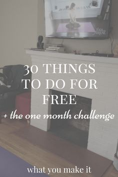 30 things to do for free + the one month challenge - What You Make It