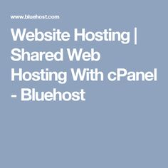 Website Hosting | Shared Web Hosting With cPanel - Bluehost