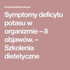 Symptomy deficytu potasu w organizmie  – 8 objawów. – Szkolenia dietetyczne