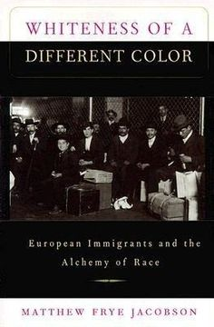 Whiteness of a Different Color: European Immigrants and the Alchemy of Race by Matthew Frye Jacobson