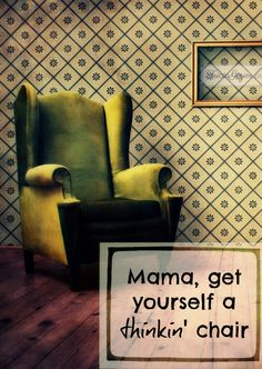 Get a thinking chair. Relax. Think about God's faithfulness and goodness. And be refreshed.