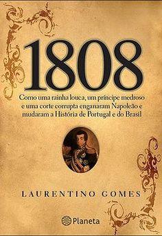 1808 - Como uma rainha louca, um príncipe medroso e uma corte corrupta enganaram Napoleão e mudaram a História de Portugal e do Brasil é um livro de história do Brasil e de Portugal escrito por Laurentino Gomes e publicado em 2006 sobre a transferência da corte portuguesa para o Brasil, ocorrida em 1808.