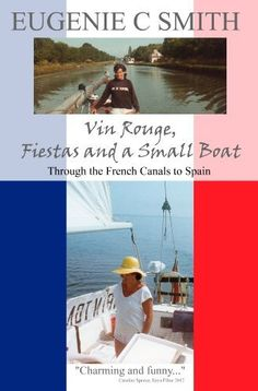Vin Rouge, Fiestas and a Small Boat: Through the French Canals to Spain (France, Spain, and Barbados Travel Trilogy by Eugenie C Smith Book 1) by Eugenie C Smith, http://www.amazon.com/dp/B009MY72V0/ref=cm_sw_r_pi_dp_zIhuvb11DFDDJ