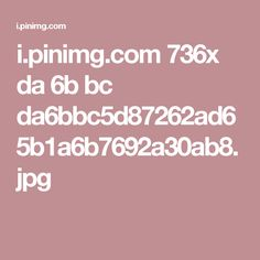 i.pinimg.com 736x da 6b bc da6bbc5d87262ad65b1a6b7692a30ab8.jpg