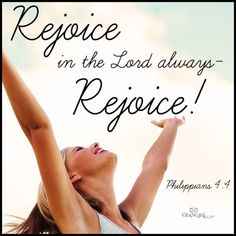 Rejoice in the Lord always - Rejoice! - Philippians 4:4