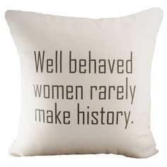Well Behaved Women Rarely Make History -  Cotton Cushion Cover