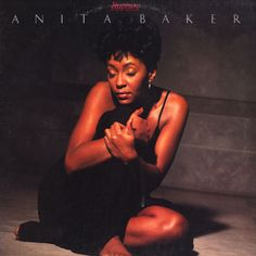 Anita Baker - Rapture: Several fav songs, Sweet Love, No One in the World, Same Ole Love