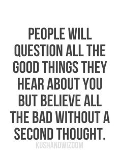People will also tell you your lying al the time when you aren't. What do ya do? Let them believe what they want. Trying to convince someone that your being honest will just make ya look like a lair.