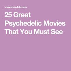 25 Great Psychedelic Movies That You Must See