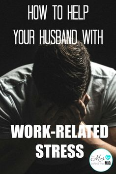 HOW TO HELP YOUR HUSBAND WITH WORK-RELATED STRESS - One of the hardest things…