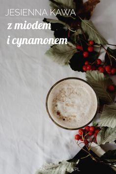 Szukasz przepisu na jesienną rozgrzewającą kawę? Polecam tę z miodem i cynamonem. Sprawdź przepis!