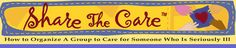 Share The Care™Share The Care™ is based on the true life personal experiences of the authors and 10 other women who came together to help care for a terminally ill friend. Although they were mostly strangers to each other, they stayed together for three and a half years developing a unique system of caregiving as well as deep friendships that have lasted over time. (SeeTHE STORY)