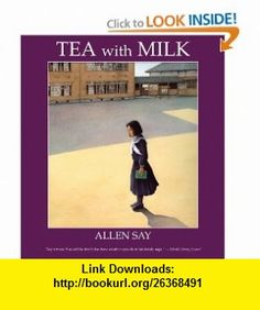 Tea with Milk (9780547237473) Allen Say , ISBN-10: 0547237472  , ISBN-13: 978-0547237473 ,  , tutorials , pdf , ebook , torrent , downloads , rapidshare , filesonic , hotfile , megaupload , fileserve