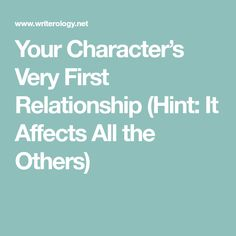 Your Character's Very First Relationship (Hint: It Affects All the Others)