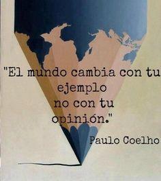 """""""El mundo cambia con tu ejemplo no con tu opinión"""" Paulo Coelho ''The world changes with your example not with your opinion'' -Paulo Coelho Words Quotes, Wise Words, Life Quotes, Quotes Quotes, Attitude Quotes, Qoutes, Ton Opinion, Favorite Quotes, Best Quotes"""