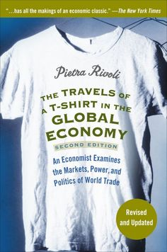 The Travels of a T-Shirt in the Global Economy: An Economist Examines the Markets, Power and Politics of World Trade by Pietra Rivoli  http://ecosalon.com/top-15-eco-fashion-books/