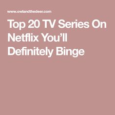 Top 20 TV Series On Netflix You'll Definitely Binge