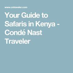 Your Guide to Safaris in Kenya - Condé Nast Traveler