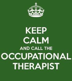 Keep calm and call an OT! But not if I have 3 evals, 2 re-evals, & 30 kids to see! ;) HA!!!! :)