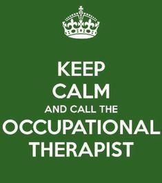 Keep calm and call an OT!