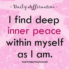 affirmation+quotes | Inner peace affirmations - I find deep inner peace within myself as I ...