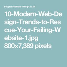 10-Modern-Web-Design-Trends-to-Rescue-Your-Failing-Website-1.jpg 800×7,389 pixels