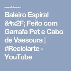 Baleiro Espiral / Feito com Garrafa Pet e Cabo de Vassoura   #Reciclarte - YouTube