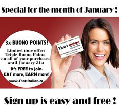 For the month of January, earn TRIPLE BUONO POINTS from That's Italian Ristorante and That's Italian Express.  The more you EAT, the more you EARN! Sign up is free. Download our mobile app to get the latest news and promos.