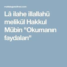 "Lâ ilahe illallahü melikül Hakkul Mübin ""Okumanın faydaları"" La Ilaha Illallah, Education Quotes, Good Advice, Karma, Prayers, Ursula, Hadith, Quotes Quotes, Yogurt"