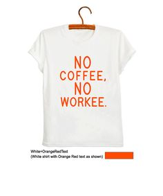 No Coffee No Workee Tumblr Shirts for Teens TShirts with sayings Funny Tees…