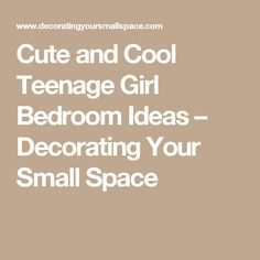 Cute and Cool Teenage Girl Bedroom Ideas – Decorating Your Small Space