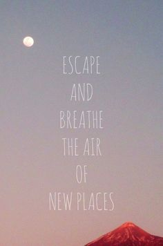 Travel Quotes: Escape and Breathe the Air of New Places. Get out and travel!