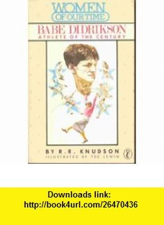 Babe Didrikson Athlete of the Century (Women of Our Time) (9780140320954) R. R. Knudson , ISBN-10: 0140320954  , ISBN-13: 978-0140320954 ,  , tutorials , pdf , ebook , torrent , downloads , rapidshare , filesonic , hotfile , megaupload , fileserve