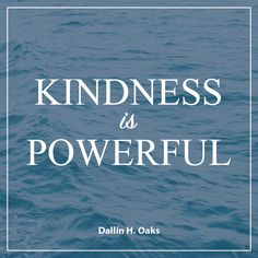 "Elder Dallin H. Oaks: ""Kindness is powerful."" #lds #quotes"
