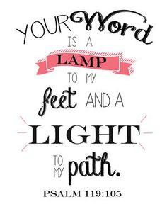 Your Word is a lamp to my feet and a light to my path. Psalm 119:105 #WordOfGod #scriptures #BibleVerses