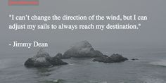 """""""I can't change the wind, but I can adjust my sails to always reach my destination."""" #MotivationQuotes #Motivation"""