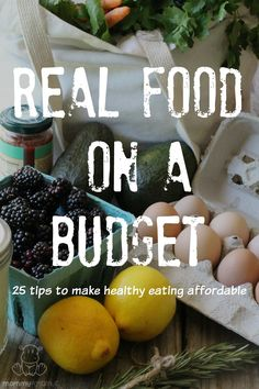 Real Food on a Budget: 25 Tips to Make Eating Healthy Affordable