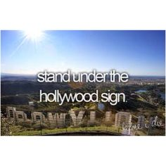 Stand under the Hollywood sign. It's a must.