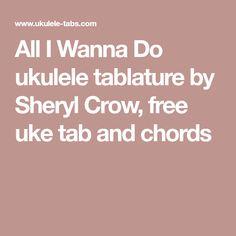 All I Wanna Do ukulele tablature by Sheryl Crow, free uke tab and chords