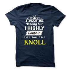 KNOLL - I may be Team - #black shirt #tee ideas. LOWEST SHIPPING => https://www.sunfrog.com/Valentines/KNOLL--I-may-be-Team.html?68278