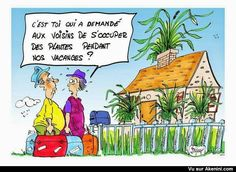 S'occuper des plantes - It was you who asked the neighbors to take care of the plants during our vacation?