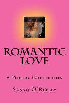 Romantic Love: A Poetry Collection