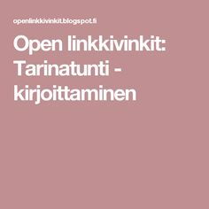 Open linkkivinkit: Tarinatunti - kirjoittaminen Learn Finnish, Teaching Math, Writing Tips, Literature, Language, Teacher, Education, Learning, School Stuff