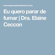 Eu quero parar de fumar   Dra. Elaine Ceccon