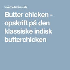Butter chicken - opskrift på den klassiske indisk butterchicken